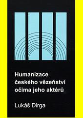 Humanizace českého vězeňství očima jeho aktérů  (odkaz v elektronickém katalogu)