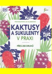 Kaktusy a sukulenty v praxi  (odkaz v elektronickém katalogu)