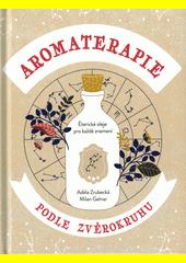 Aromaterapie podle zvěrokruhu : éterické oleje pro každé znamení  (odkaz v elektronickém katalogu)