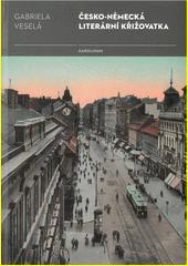 Česko-německá literární křižovatka : kapitoly k dějinám literatury a překladu  (odkaz v elektronickém katalogu)