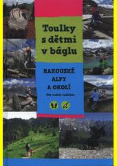 Toulky s dětmi v báglu. Rakouské Alpy a okolí : od rodičů rodičům  (odkaz v elektronickém katalogu)