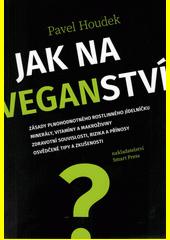 Jak na veganství : zásady plnohodnotného rostlinného jídelníčku, minerály, vitamíny a makroživiny, zdravotní souvislosti, rizika a přínosy, osvědčené tipy a zkušenosti  (odkaz v elektronickém katalogu)