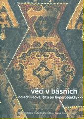 Věci v básních : od Achilleova štítu po hyperobjekty  (odkaz v elektronickém katalogu)