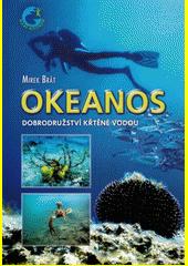 Okeanos : dobrodružství křtěné vodou  (odkaz v elektronickém katalogu)