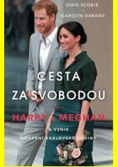 Cesta za svobodou : Harry a Meghan a vznik moderní královské rodiny  (odkaz v elektronickém katalogu)