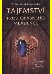 Tajemství prostopášného mládence : ve stínu slavných panovníků  (odkaz v elektronickém katalogu)