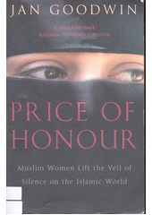 Price of honour : muslim women life the veil of silence on the Islamic world  (odkaz v elektronickém katalogu)