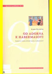 Od Adorna k Habermasovi : studie ke vztahu kritické teorie a náboženství  (odkaz v elektronickém katalogu)