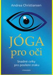 Jóga pro oči : snadné cviky pro posílení zraku  (odkaz v elektronickém katalogu)