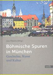 Böhmische Spuren in München : Geschichte, Kultur und Kunst  (odkaz v elektronickém katalogu)