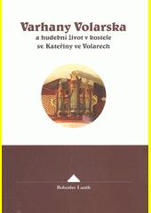 Varhany Volarska a hudební život v kostele sv. Kateřiny ve Volarech  (odkaz v elektronickém katalogu)