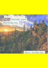 Národní park Bavorský les : nový, divoký les  (odkaz v elektronickém katalogu)