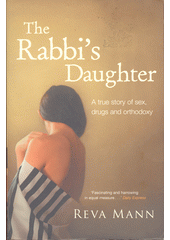 The rabbi's daughter : a true story of sex, drugs and orthodoxy  (odkaz v elektronickém katalogu)
