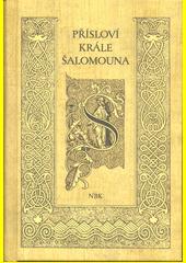Přísloví krále Šalomouna : NBK  (odkaz v elektronickém katalogu)