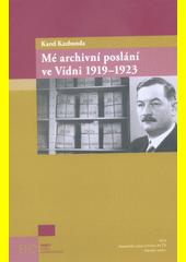 Mé archivní poslání ve Vídni 1919-1923  (odkaz v elektronickém katalogu)
