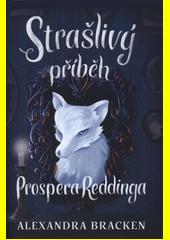 Strašlivý příběh Prospera Reddinga  (odkaz v elektronickém katalogu)