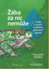 Žába za nic nemůže, aneb, O suchu metodou  dobrých  otázek  (odkaz v elektronickém katalogu)