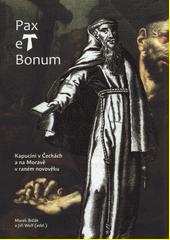 Pax et bonum : kapucíni v Čechách a na Moravě v raném novověku  (odkaz v elektronickém katalogu)