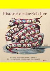 Historie deskových her : pohled do světa domácí zábavy od pozdního 18. a do počátků 19. století  (odkaz v elektronickém katalogu)