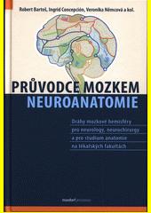 Průvodce mozkem : neuroanatomie : dráhy mozkové hemisféry a jejich význam pro operace gliomů insuly a hippocampu  (odkaz v elektronickém katalogu)