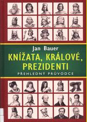 Knížata, králové, prezidenti : přehledný průvodce  (odkaz v elektronickém katalogu)