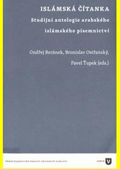 Islámská čítanka : studijní antologie arabského islámského písemnictví  (odkaz v elektronickém katalogu)