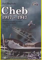 Cheb 1917-1947 : aviatici a letadla prvního vojenského letiště v Českých zemích  (odkaz v elektronickém katalogu)