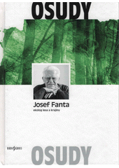 Josef Fanta : ekolog lesa a krajiny (odkaz v elektronickém katalogu)