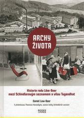 Archy života : historie rodu Löw-Beer mezi Schindlerovým seznamem a vilou Tugendhat  (odkaz v elektronickém katalogu)