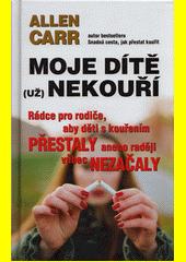 Moje dítě (už) nekouří : rádce pro rodiče, aby děti s kouřením přestaly anebo raději vůbec nezačaly  (odkaz v elektronickém katalogu)