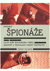 Historie špionáže : tajný svět špionážního umění, sabotáží a propagandy období postpravdy  (odkaz v elektronickém katalogu)
