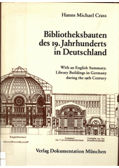 Bibliotheksbauten des 19. Jahrhunderts in Deutschland : kunshistorische und architektonische Gesichtspunkte und Materialien = Library buildings in Germany during the 19th centrury  (odkaz v elektronickém katalogu)