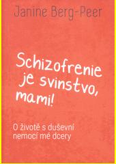Schizofrenie je svinstvo, mami! : o životě s duševní nemocí mé dcery  (odkaz v elektronickém katalogu)