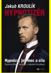 Hypnotizér : hypnóza, její moc a síla : rozhovor Marty Fenclové s Jakubem Kroulíkem  (odkaz v elektronickém katalogu)