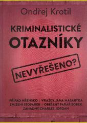 Kriminalistické otazníky : nevyřešeno?  (odkaz v elektronickém katalogu)