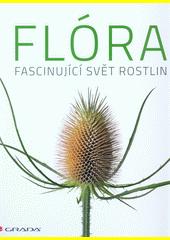 Flóra : fascinující svět rostlin  (odkaz v elektronickém katalogu)