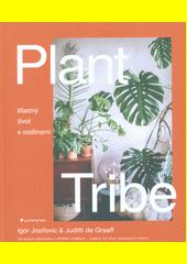 Plant Tribe : šťastný život s rostlinami  (odkaz v elektronickém katalogu)
