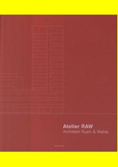 Atelier RAW : architekti Rusín & Wahla : 2009-2019  (odkaz v elektronickém katalogu)