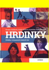 Hrdinky : příběhy významných českých žen  (odkaz v elektronickém katalogu)