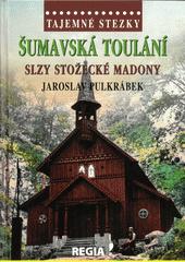 Šumavská toulání : slzy Stožecké madony  (odkaz v elektronickém katalogu)