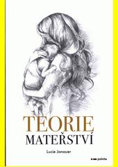 Teorie mateřství  (odkaz v elektronickém katalogu)