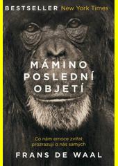 Mámino poslední objetí : co nám emoce zvířat prozrazují o nás samých  (odkaz v elektronickém katalogu)