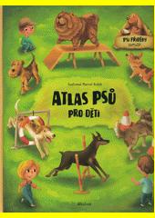 Atlas psů pro děti  (odkaz v elektronickém katalogu)