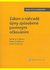 Zákon o náhradě újmy způsobené povinným očkováním : praktický komentář  (odkaz v elektronickém katalogu)