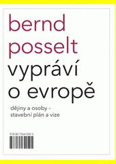 Bernd Posselt vypráví o Evropě : dějiny a osoby - stavební plán a vize  (odkaz v elektronickém katalogu)