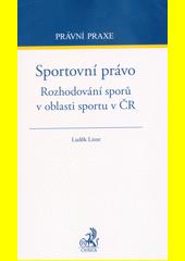 Sportovní právo : rozhodování sporů v oblasti sportu v ČR  (odkaz v elektronickém katalogu)