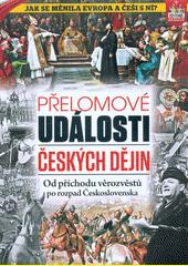 Přelomové události českých dějin : od příchodu věrozvěstů po rozpad Československa  (odkaz v elektronickém katalogu)