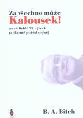 Za všechno může Kalousek!, aneb, Babiš 33x jinak (a vlastně pořád stejně)  (odkaz v elektronickém katalogu)