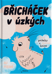 Břicháček v úzkých  (odkaz v elektronickém katalogu)