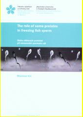The role of some proteins in freezing fish sperm = Úloha některých proteinů při zmrazování spermatu ryb  (odkaz v elektronickém katalogu)